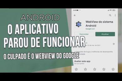 O aplicativo parou de funcionar? O culpado é WebWiew do Google